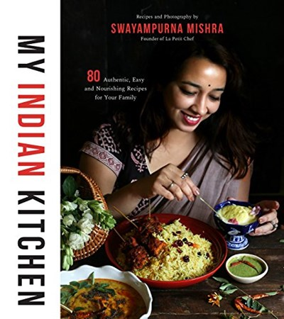 My Indian Kitchen: 80 Authentic, Easy and Nourishing Recipes for Your Family