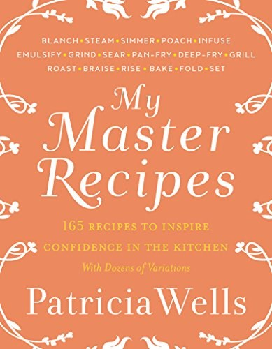 My Master Recipes: 165 Recipes to Inspire Confidence in the Kitchen with Dozens of Variations