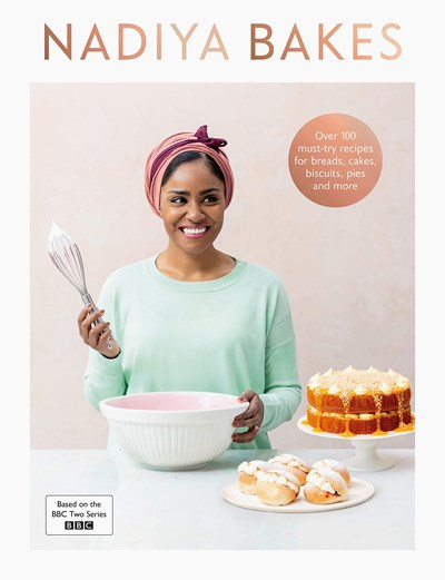 Nadiya Bakes: Over 100 Must Try Recipes for Breads, Cakes, Biscuits, Pies and More