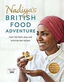 Nadiya's British Food Adventure: Over 120 Fresh, Easy and Enticing New Recipes