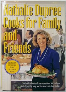 Nathalie Dupree Cooks for Family and Friends: An Invitation to Share More Than 300 Recipes Perfect for the Way We Live and Entertain Today