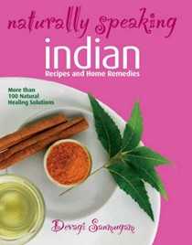 Naturally Speaking: Indian Recipes and Home Remedies: