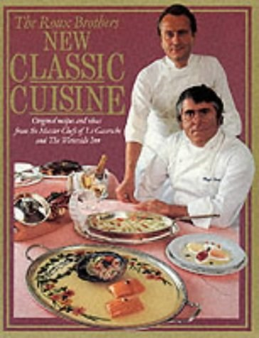 New Classic Cuisine: Original Recipes and Ideas from the Master Chefs of Le Gavroche and The Waterside Inn