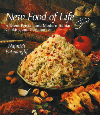 New Food of Life: Ancient Persian and Modern Iranian Cooking and Ceremonies