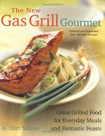 New Gas Grill Gourmet: Great Grilled Food For Everyday Meals And Fantastic Feasts
