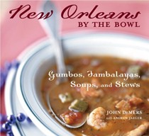 New Orleans By The Bowl: Gumbos, Jambalayas, Soups & Stews