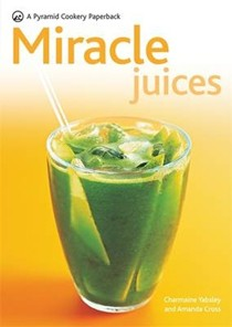 New Pyramid Miracle Juices: Over 40 Juices for a Healthy Life