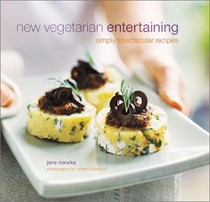 New Vegetarian Entertaining: Simply Spectacular Recipes