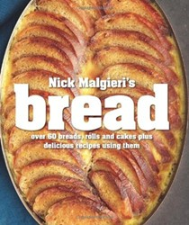 Nick Malgieri's Bread: Over 60 Breads, Rolls and Cakes Plus Delicious Recipes Using Them