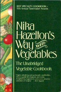 Nika Hazelton's Way with Vegetables: The Unabridged Vegetable Cookbook