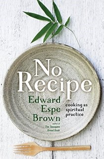 No Recipe: Cooking as Spiritual Practice