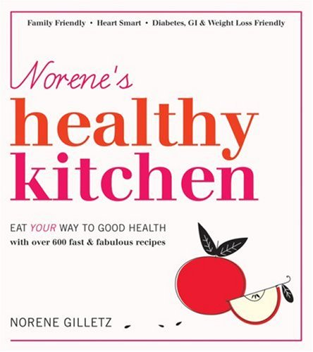 Norene's Healthy Kitchen: Eat Your Way to Good Health with Over 600 Fast & Fabulous Recipes