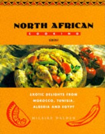 North African Cooking: Exotic Delights from Morocco, Tunisia, Algeria and Egypt