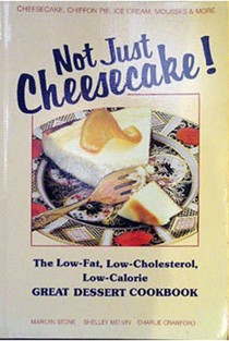 Not Just Cheesecake! : the Low Fat Low Cholesterol Low Calorie Great Dessert Cookbook