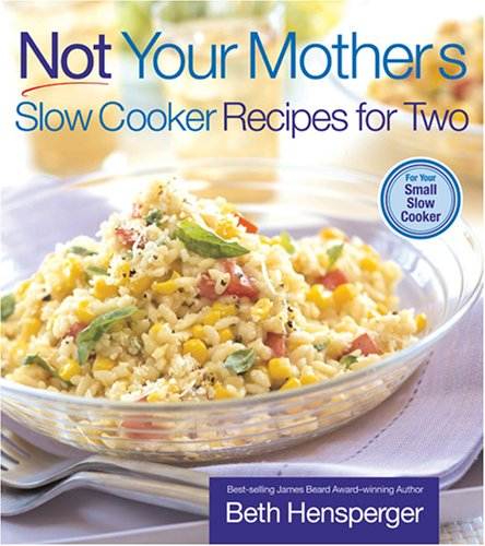 Not Your Mother's Slow Cooker Recipes for Two: For Your Small Slow Cooker