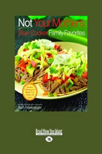 Not Your Mother's Slow Cooker Family Favorites (Large Print Edition): Healthy, Wholesome Meals Your Family Will Love