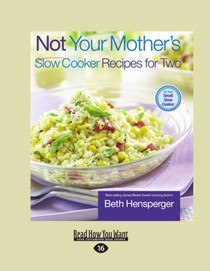 Not Your Mother's Slow Cooker Recipes for Two (Large Print Edition): For Your Small Slow Cooker