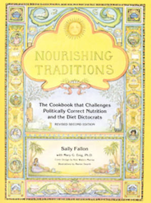Nourishing Traditions: The Cookbook that Challenges Politically Correct Nutrition and The Diet Dictocrats