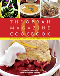 O, The Oprah Magazine Cookbook: 175 Delicious Recipes to Savor with Friends & Family