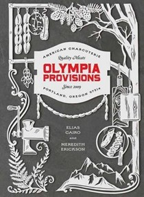 Olympia Provisions: Cured Meats and Tall Tales from an American Charcuterie
