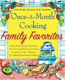 Once-A-Month Cooking Family Favorites: More Great Recipes that Save You Time and Money from the Inventors of the Ultimate Do-Ahead Dinnertime Method