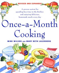 Once-A-Month Cooking: Revised And Expanded: A Proven System For Spending Less Time In The Kitchen And Enjoying Delicious, Homemade Meals Every Day