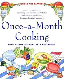 Once-A-Month Cooking, Revised and Expanded Edition: A Proven System for Spending Less Time in the Kitchen and Enjoying Delicious, Homemade Meals Every Day
