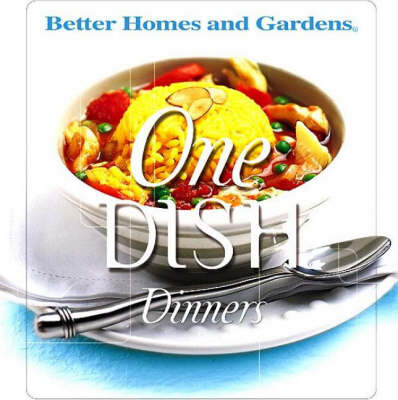 One Dish Dinners: Better Homes & Garden