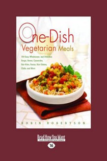 One-Dish Vegetarian Meals: 150 Easy, Wholesome, and Delicious Soups, Stews, Casseroles, Stir-Fries, Pastas, Rice Dishes, Chilis, and More (Easyread Large Edition)