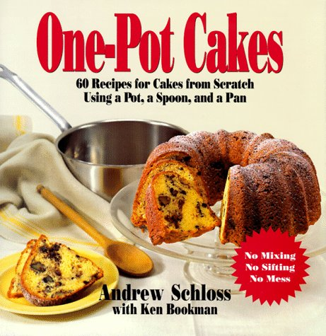 One-Pot Cakes: 60 Recipes for Cakes from Scratch Using a Pot, a Spoon, and a Pan