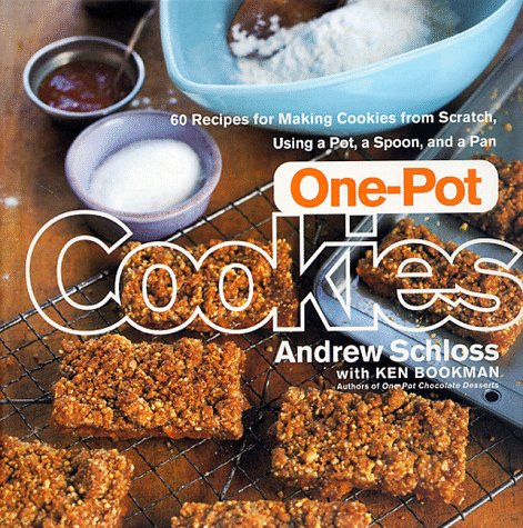 One-Pot Cookies: 60 Recipes for Making Cookies fromScratch, Using a Pot, a Spoon, and a Pan