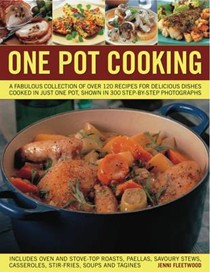 One Pot Cooking: A Fabulous Collection of Over 170 Recipes for Delicious Dishes Cooked in Just One Pot, Shown in 300 Step-by-step Photographs