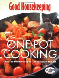 One Pot Cooking: Over 100 Brilliant Recipes - All Cooked in One Pot