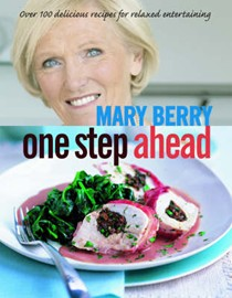 One Step Ahead: Over 100 Delicious Recipes for Relaxed Entertaining