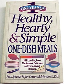 One Year of Healthy, Hearty & Simple One-Dish Meals: 365 Low-Fat, Low-Cholesterol Delicious and Time-Saving Recipes