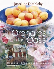 Orchards in the Oasis: Travels, Food and Memories