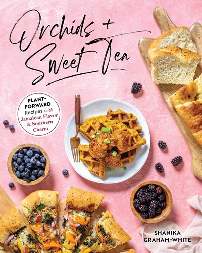 Orchids and Sweet Tea: Plant-Forward Recipes with Jamaican Flavor & Southern Charm