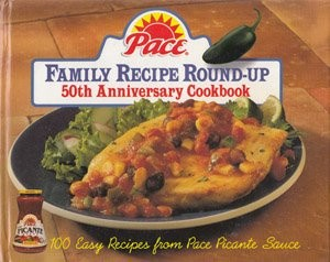 Pace Family Recipe Round Up: 100 Easy Recipes from Pace Picante Sauce