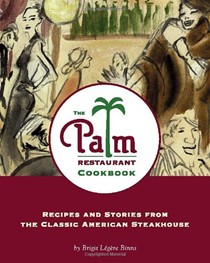 Palm Restaurant Cookbook: Recipes and Stories from the Classic American Steak House