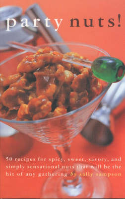 Party Nuts!: 50 Recipes for Spicy, Sweet, Savory, and Simply Sensational Nuts That Will Be the Hit of Any Gathering