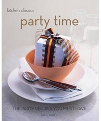 Party Time: The Party Recipes You Must Have (Kitchen Classics)