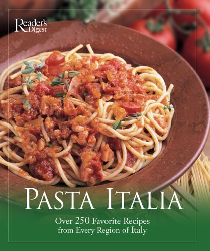 Pasta Italia: Enjoy 280 Best-Loved Recipes From The Kitchens of Italy