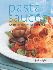 Pasta Sauces: 100 Sauces,  Starters, Salads and Soups