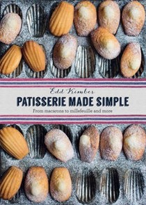 Patisserie Made Simple: From Macarons to Millefeuille and More