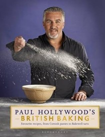 Paul Hollywood's British Baking: Favourite Recipes, from Cornish Pasties to Bakewell Tarts