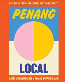 Penang Local: Cult Recipes From the Streets That Make the City