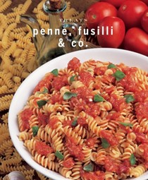 Penne, Fusilli & Co.: Just Great Recipes
