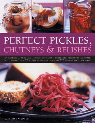 Perfect Pickles, Chutneys and Relishes