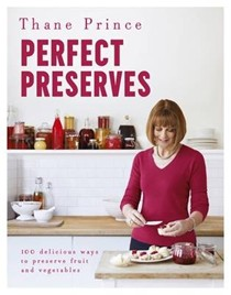 Perfect Preserves: 100 Delicious Ways to Preserve Fruits and Vegetables