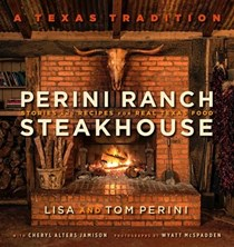 Perini Ranch Steakhouse: Stories and Recipes for Real Texas Food